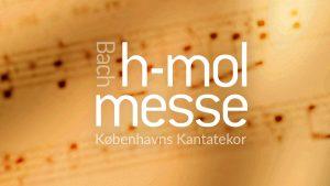 Bach H-mol messe med Københavns Kantatekor 2019